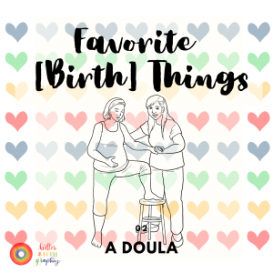 Favorite [Birth] Things #2: A Doula